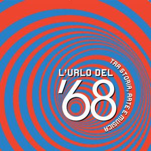 """Inaugurazione della mostra """"L'Urlo del '68"""""""